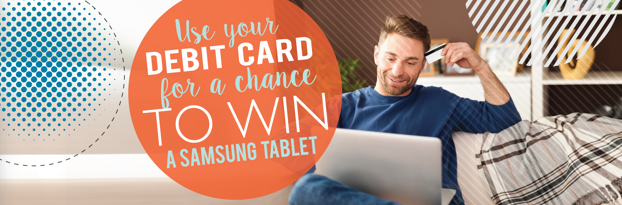 Use your debit card for a chance to win a Samsung Tablet