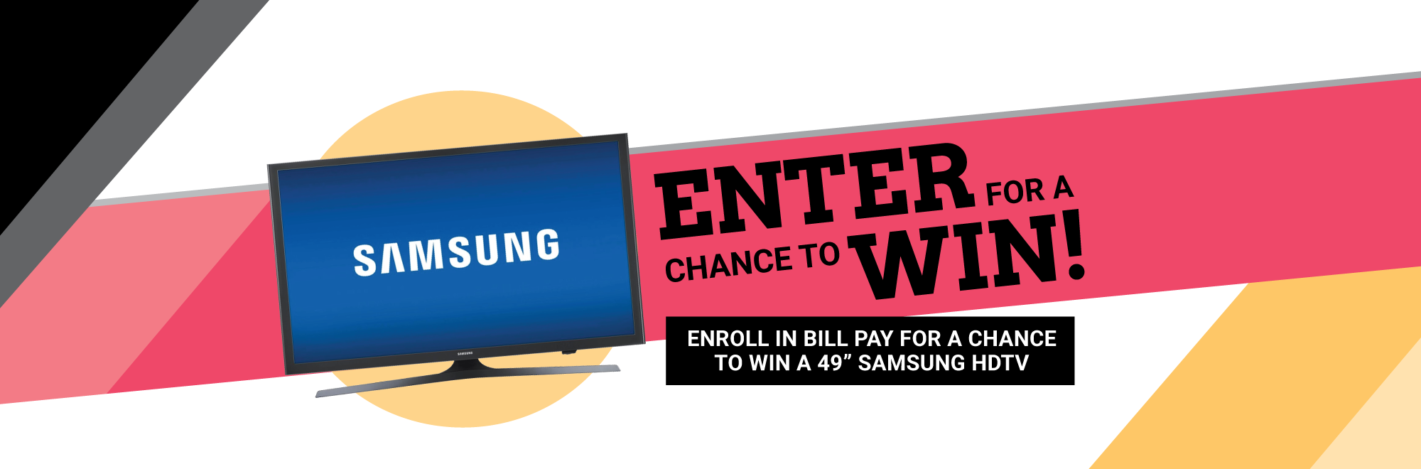 "Enroll in Bill Pay for a chance to win a 49"" HDTV!"