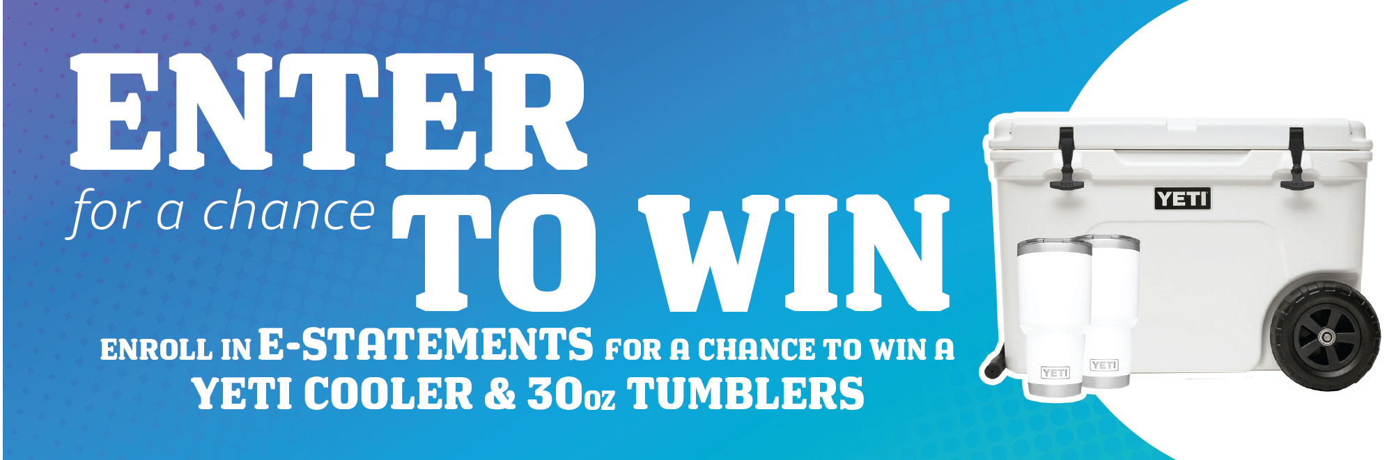 Sign-up for our FREE eStatement service this month and you'll be entered to win a Yeti coolor and 2 Yeti tumblers.