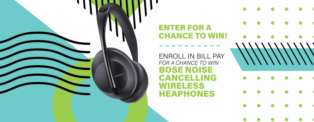 Enter in Bill Pay for a chance to win Bose Noise Cancelling Wireless Headphones