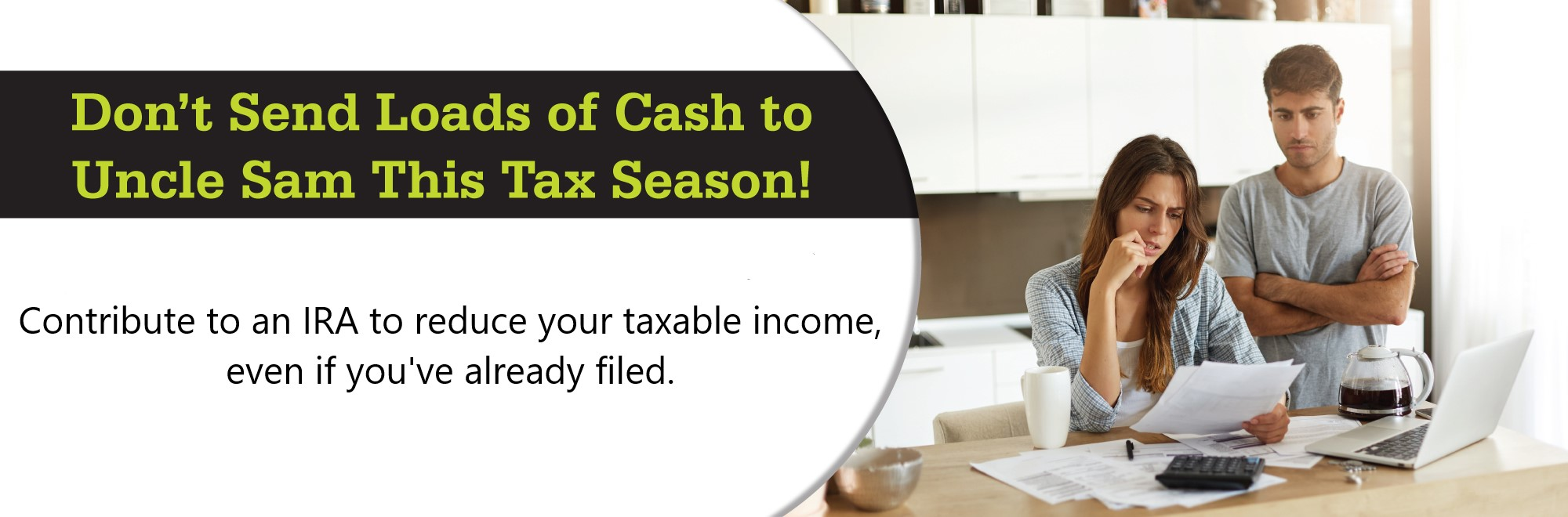 Don't send loads of cash to Uncle Same this tax season! Contribute to an IRA to reduce your taxable income, even if you've already filed.
