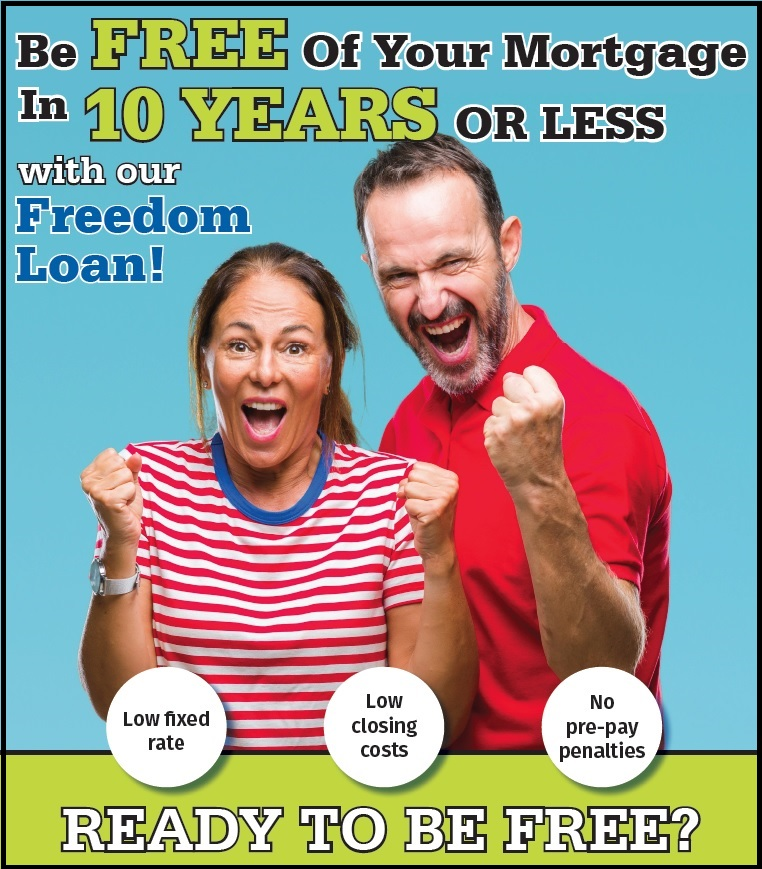 Be free of your mortgage payments in 10 years with our freedom loan!