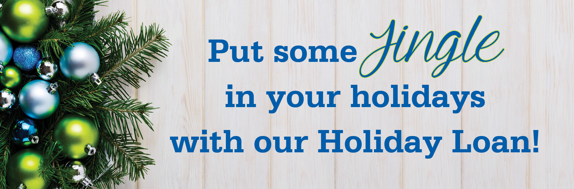 Put some jingle in your holidays with our holiday loan!