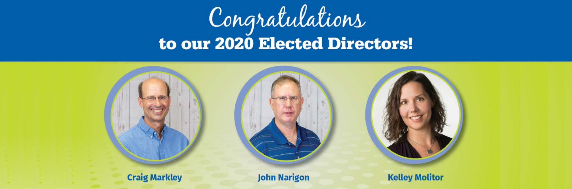 Congratulations to Craig, John & Kelley - our elected board members!