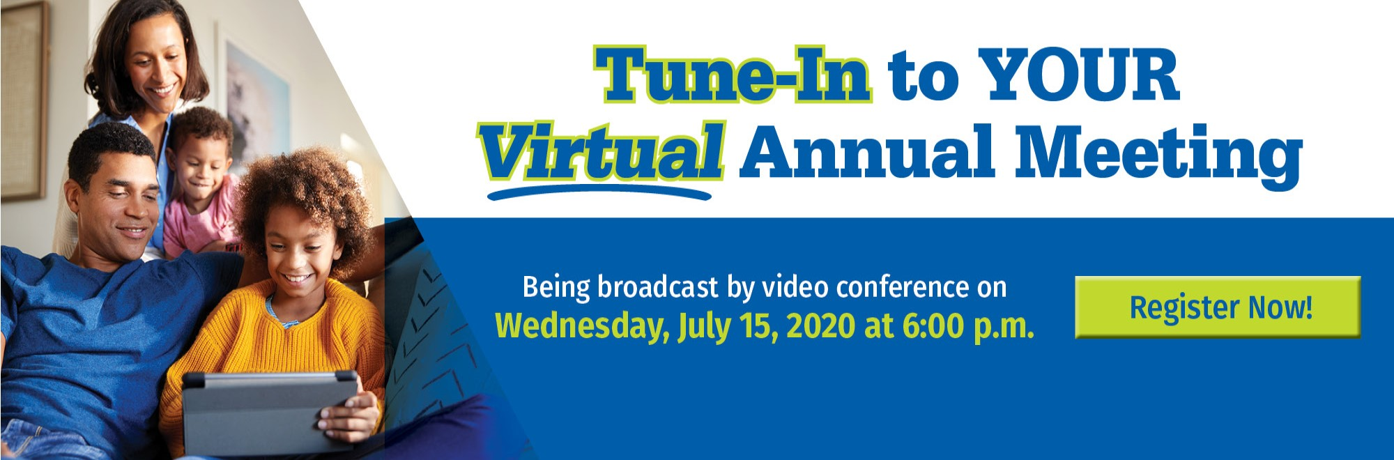 Tune-in to your virtual annual meeting on Wed., July 15th at 6pm.