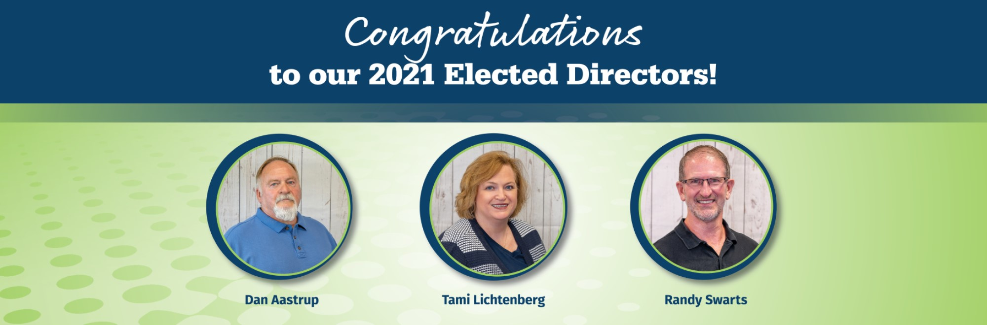 Congratulations to our 2021 Elected Directors! Dan Aastrup, Tami Lichtenberg & Randy Swarts.