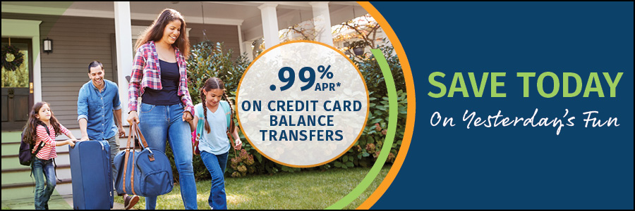 Save today on yesterday's fun. 099%APR* on credit card balance transfers.
