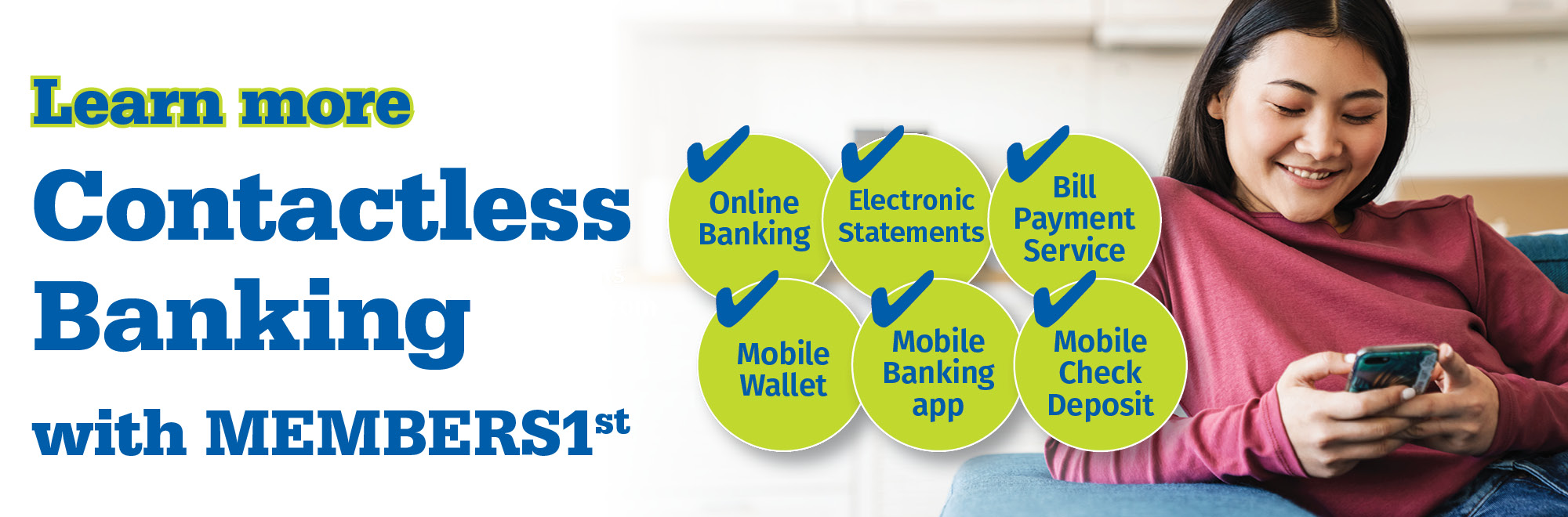 Enjoy Contactless Banking with MEMBERS1st! Options include Online Banking, Mobile Wallet, Electronic Statements, Mobile Banking App, Bill Payment Service, Mobile Check Deposit