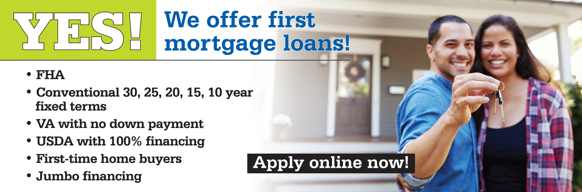Yes! We offer mortgage loans. Apply now!