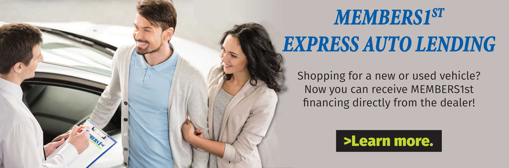 With our Express Auto Lending service, you can get a members first loan directly from a list of partner dealerships.
