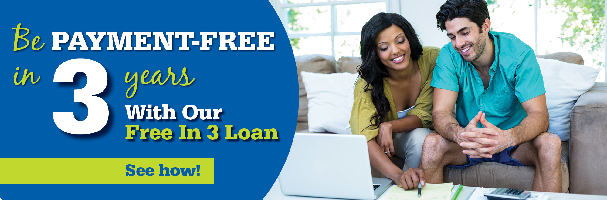 Be payment-free in 3 years with our free in 3 loan. See how!