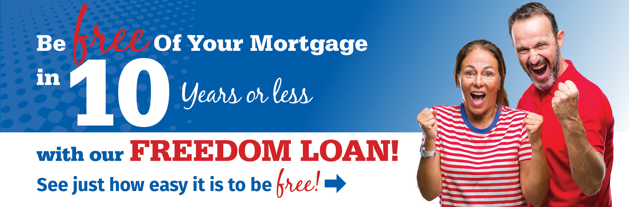 Be free of your mortgage with our 10-year freedom loan!