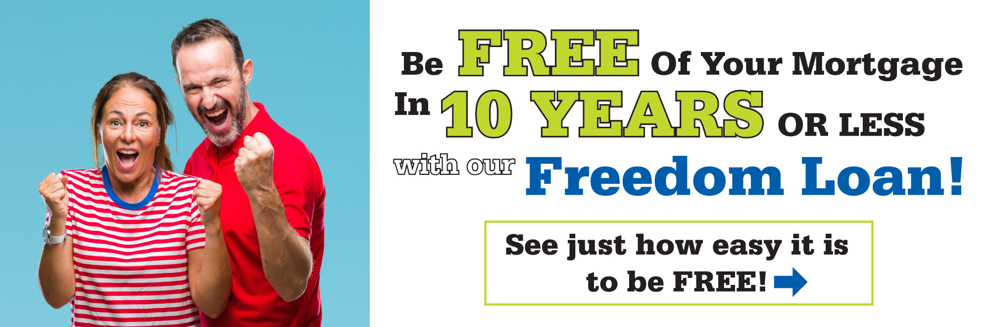 Be set free from your mortgage loan with our freedom loan!