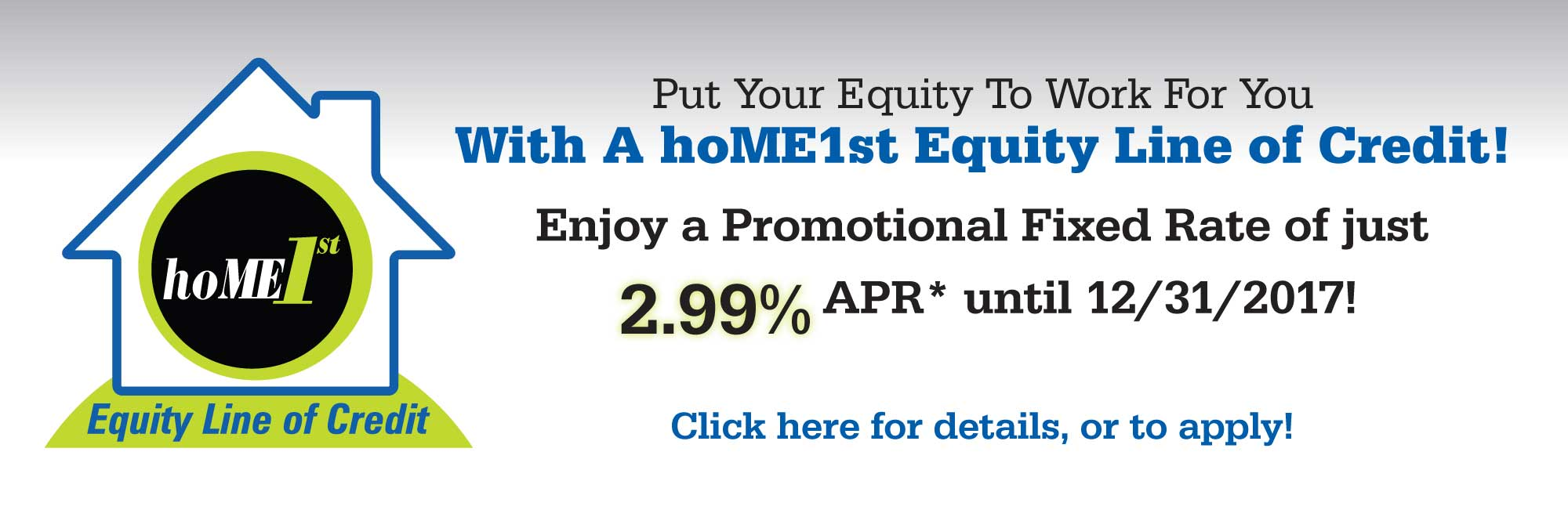 For a limited time, get a low introductory rate on a home equity line of credit with members first.