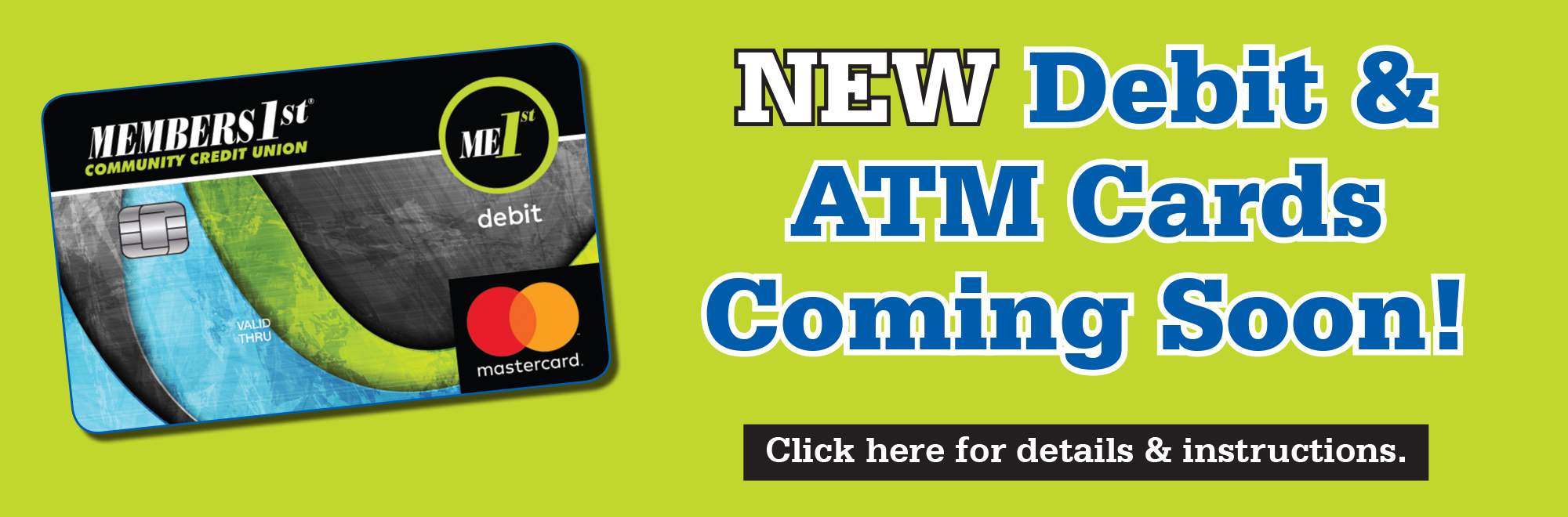 New Debit-ATM cards coming soon! Click here for details.