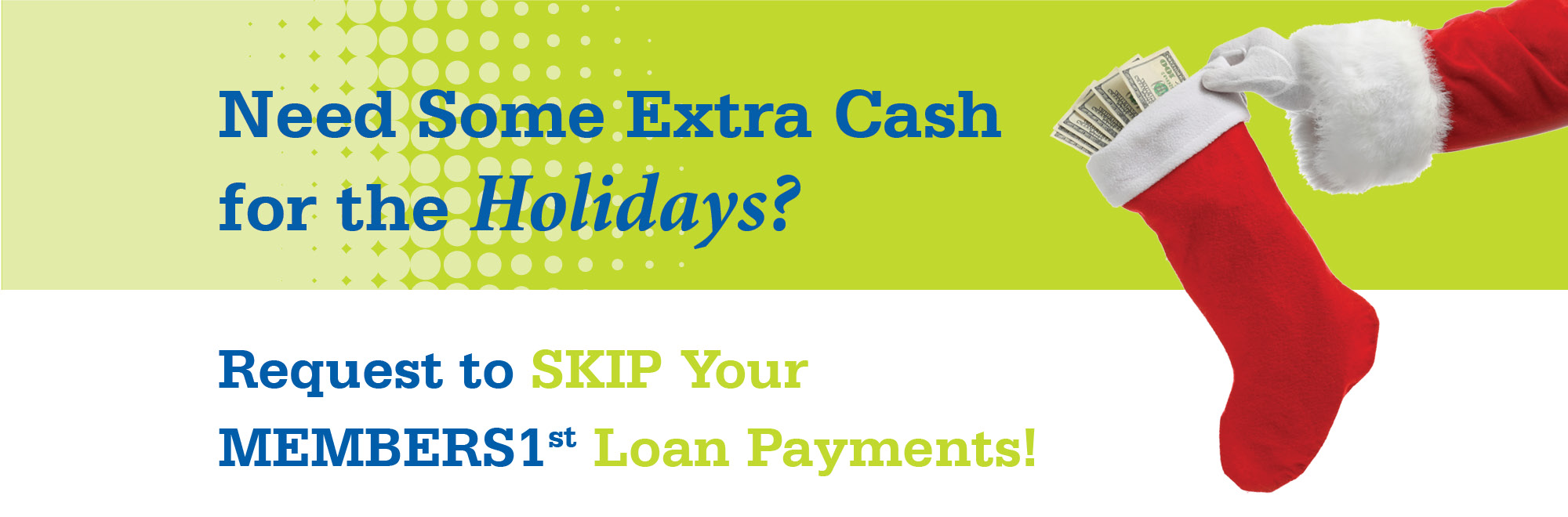 Skip your MEMBERS1st loan payments.