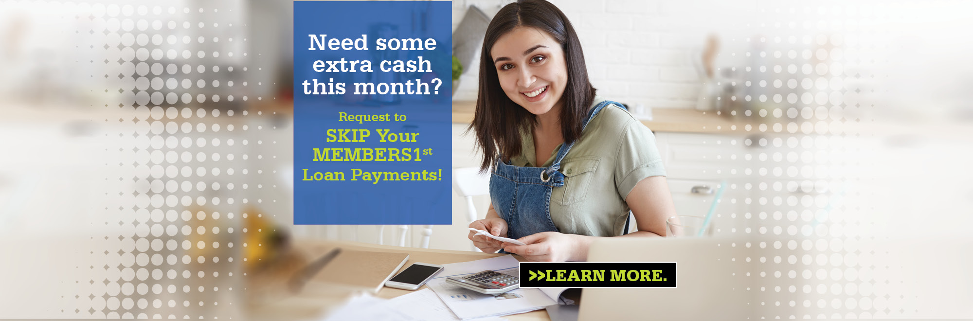 Skip your MEMBERS1st loan payments for one month.