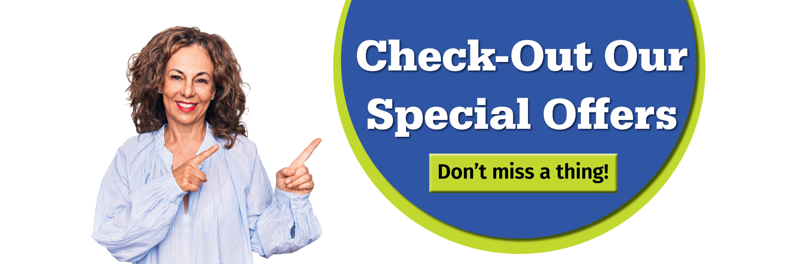 Check out our special offers. Don't miss a thing!
