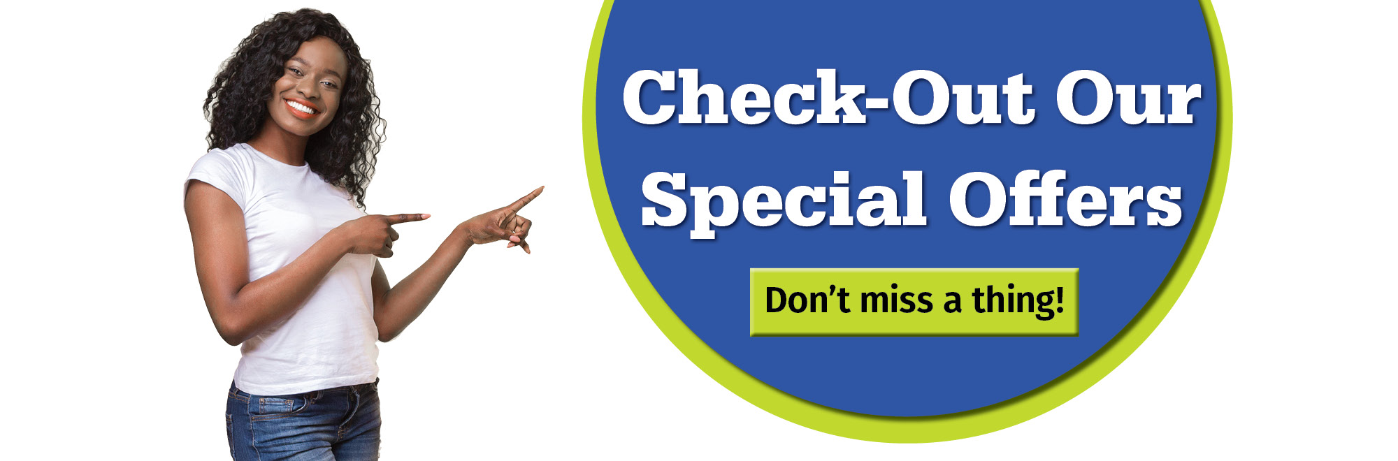 Check-Out Our Special Offers. Don't miss a thing!