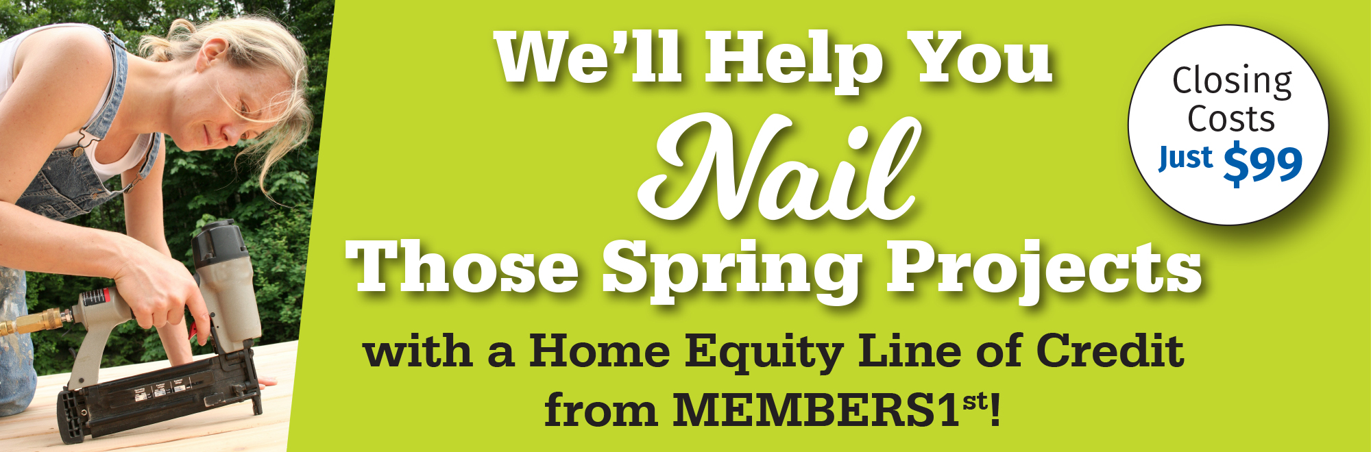 Nail your spring projects with a home equity line of credit from members1st!