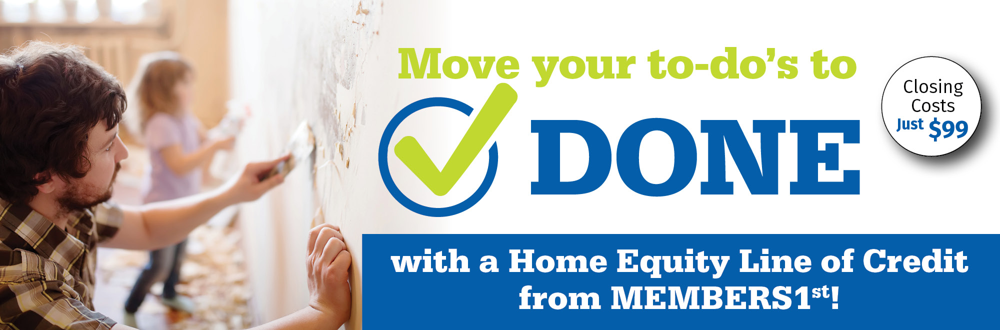 Move your to-do's off your list with a home equity line of credit from MEMBERS1st!