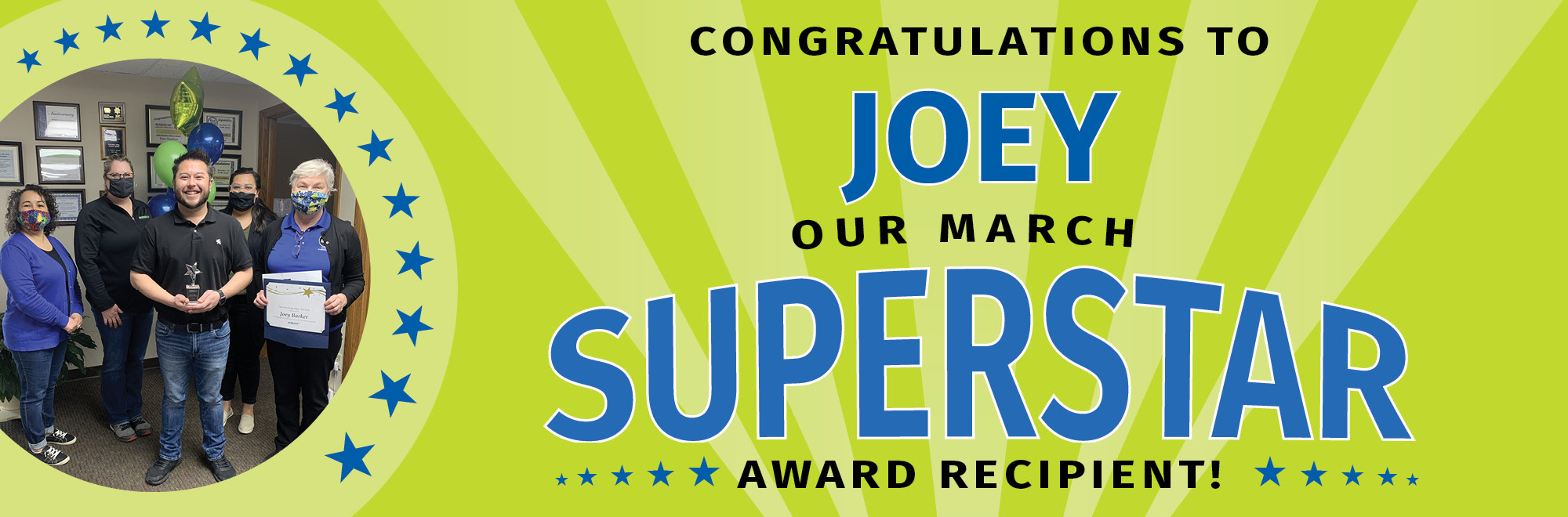 Congratulations to Joey, our March Superstar award recipient!