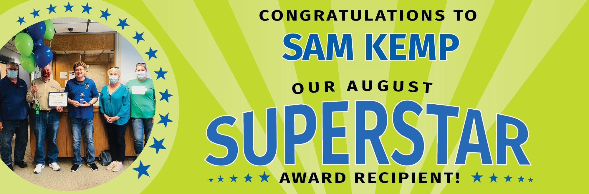 Congratulations to Sam Kemp, our August Superstar award recipient!