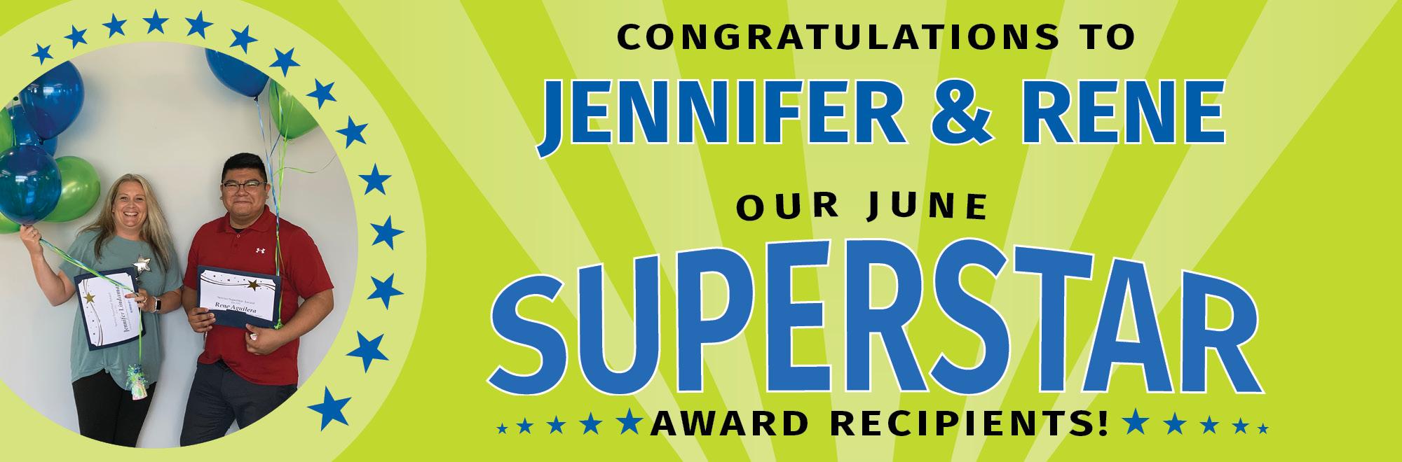 Congratulations to Jennifer & Rene, our June Superstar award recipients!
