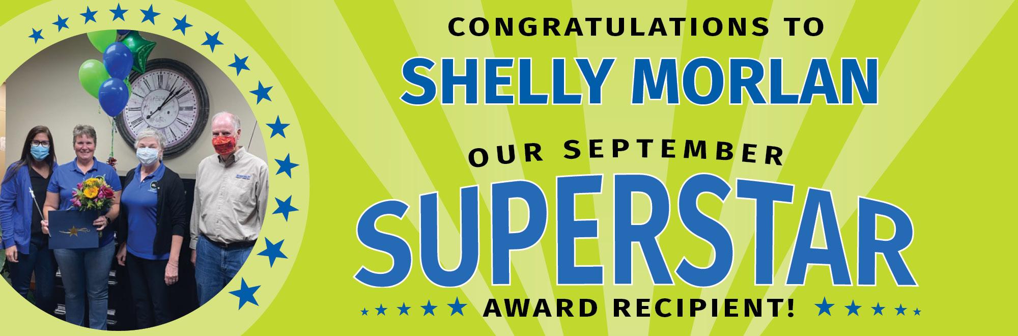 Congratulations to Shelly Morlan, our September Superstar award recipient!