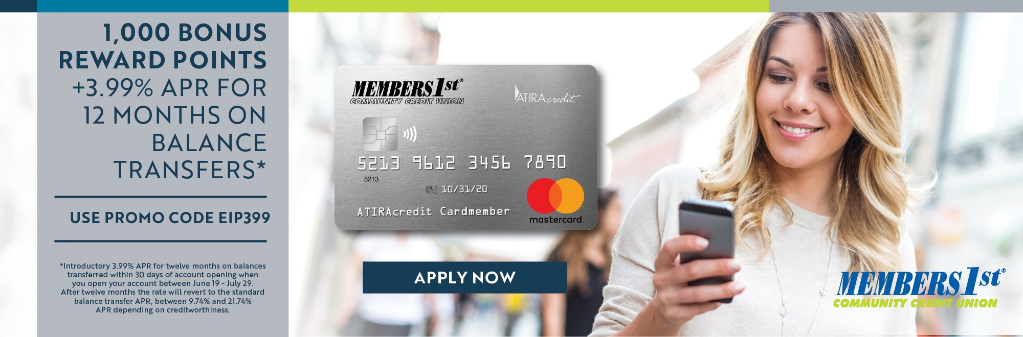 Open a credit card with members first and when you transfer any balance to your new card, you will receive a low introductory rate for twelve months plus one thousand bonus points. click here to learn more.
